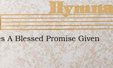 Theres A Blessed Promise Given – Hymn Lyrics