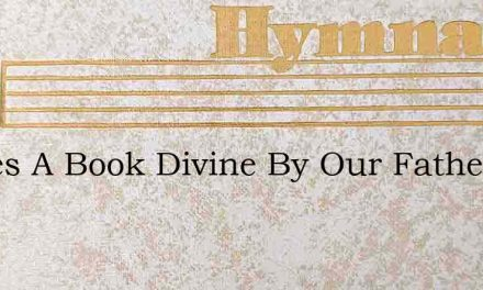 Theres A Book Divine By Our Fathers Giv – Hymn Lyrics