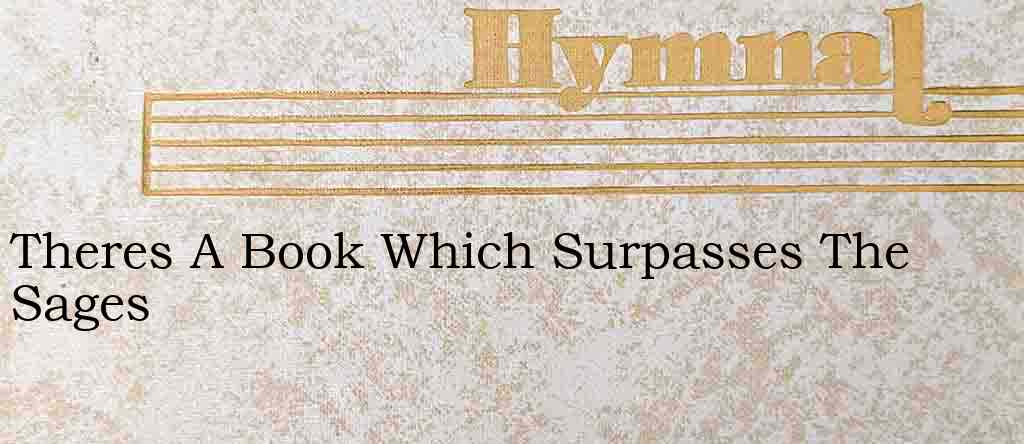Theres A Book Which Surpasses The Sages – Hymn Lyrics