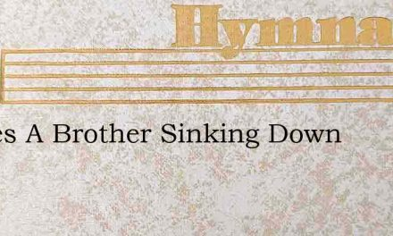 Theres A Brother Sinking Down – Hymn Lyrics