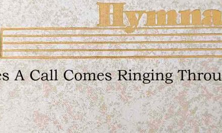 Theres A Call Comes Ringing Throughout – Hymn Lyrics