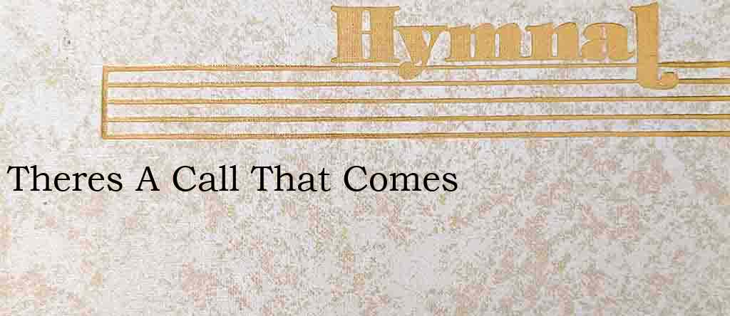 Theres A Call That Comes – Hymn Lyrics