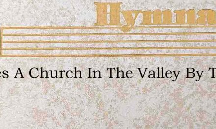 Theres A Church In The Valley By The Wil – Hymn Lyrics