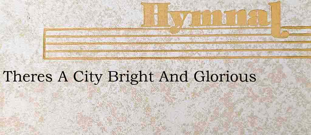 Theres A City Bright And Glorious – Hymn Lyrics