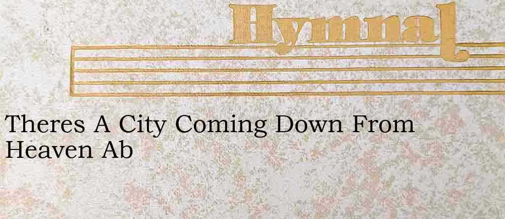 Theres A City Coming Down From Heaven Ab – Hymn Lyrics