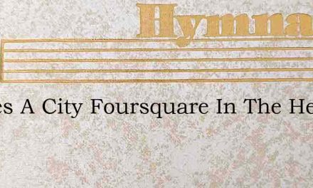 Theres A City Foursquare In The Heavens – Hymn Lyrics