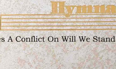 Theres A Conflict On Will We Stand The T – Hymn Lyrics