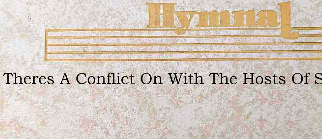 Theres A Conflict On With The Hosts Of S – Hymn Lyrics
