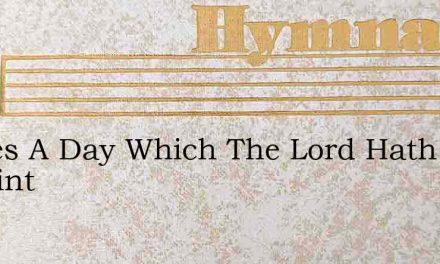 Theres A Day Which The Lord Hath Appoint – Hymn Lyrics