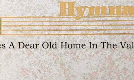 Theres A Dear Old Home In The Valley – Hymn Lyrics