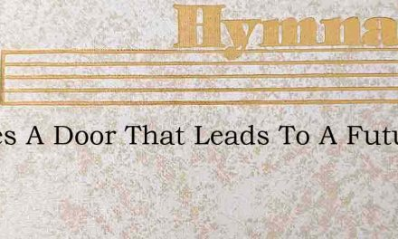 Theres A Door That Leads To A Future Goa – Hymn Lyrics