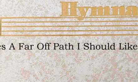 Theres A Far Off Path I Should Like To F – Hymn Lyrics
