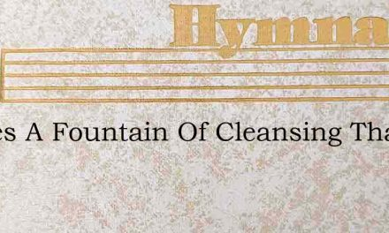 Theres A Fountain Of Cleansing That Spri – Hymn Lyrics
