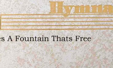 Theres A Fountain Thats Free – Hymn Lyrics
