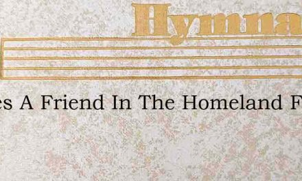 Theres A Friend In The Homeland Far Away – Hymn Lyrics