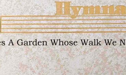 Theres A Garden Whose Walk We Never Have – Hymn Lyrics