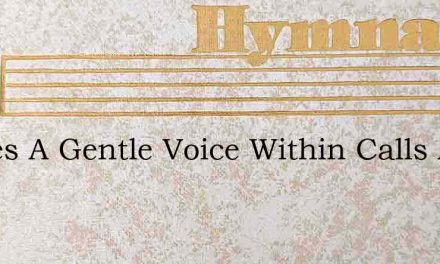 Theres A Gentle Voice Within Calls Away – Hymn Lyrics