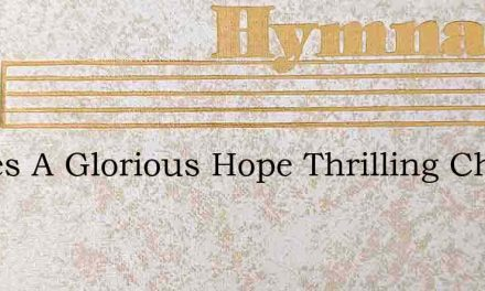 Theres A Glorious Hope Thrilling Christi – Hymn Lyrics