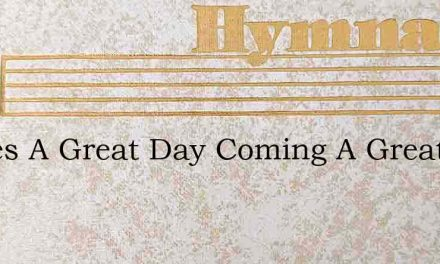 Theres A Great Day Coming A Great Day Co – Hymn Lyrics