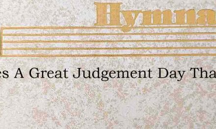 Theres A Great Judgement Day That Is Com – Hymn Lyrics