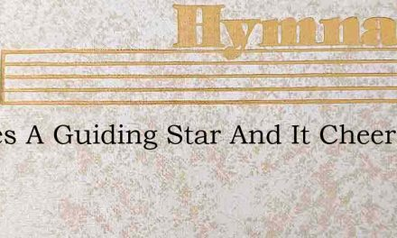 Theres A Guiding Star And It Cheers The – Hymn Lyrics