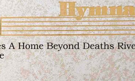 Theres A Home Beyond Deaths River Where – Hymn Lyrics