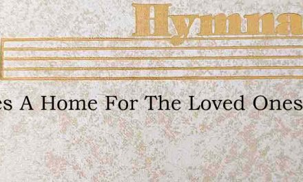 Theres A Home For The Loved Ones – Hymn Lyrics