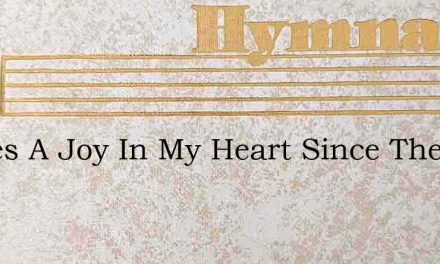 Theres A Joy In My Heart Since The Savio – Hymn Lyrics