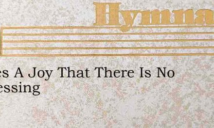 Theres A Joy That There Is No Expressing – Hymn Lyrics