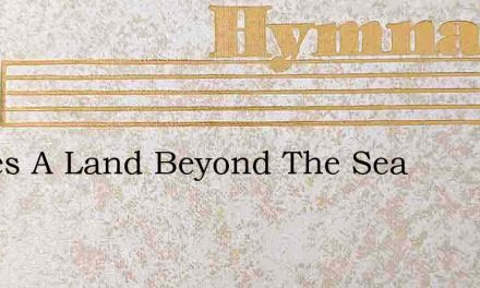 Theres A Land Beyond The Sea – Hymn Lyrics