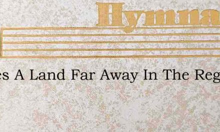 Theres A Land Far Away In The Regions Of – Hymn Lyrics