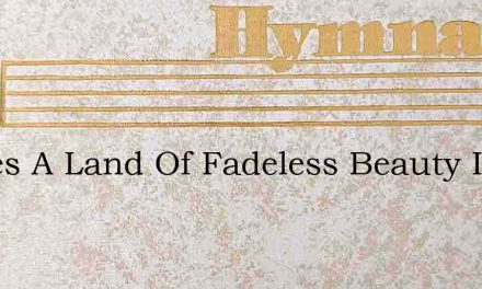 Theres A Land Of Fadeless Beauty In The – Hymn Lyrics