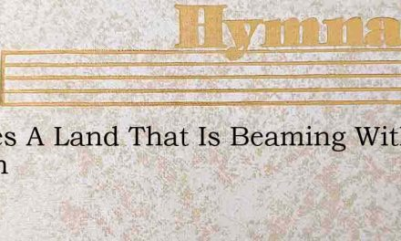 Theres A Land That Is Beaming With Gladn – Hymn Lyrics