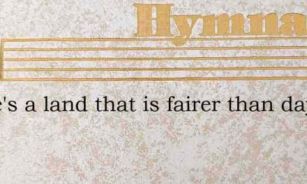 There'S A Land That Is Fairer Than Day – Hymn Lyrics