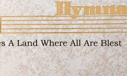 Theres A Land Where All Are Blest – Hymn Lyrics