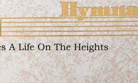 Theres A Life On The Heights – Hymn Lyrics