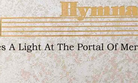 Theres A Light At The Portal Of Mercy To – Hymn Lyrics