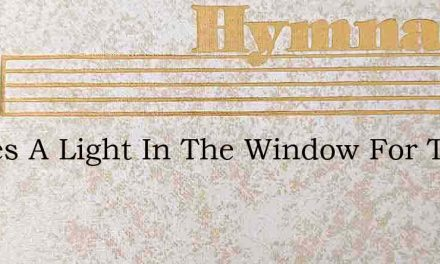Theres A Light In The Window For Thee Br – Hymn Lyrics
