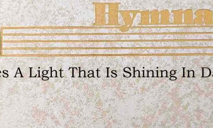 Theres A Light That Is Shining In Darkne – Hymn Lyrics