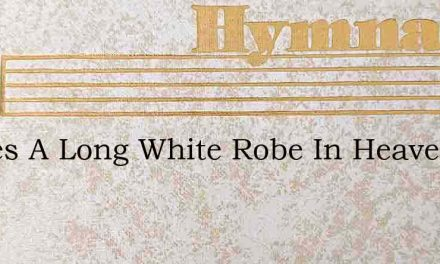 Theres A Long White Robe In Heaven I Kno – Hymn Lyrics