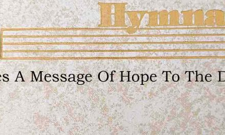 Theres A Message Of Hope To The Dying – Hymn Lyrics