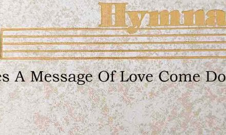 Theres A Message Of Love Come Down From – Hymn Lyrics