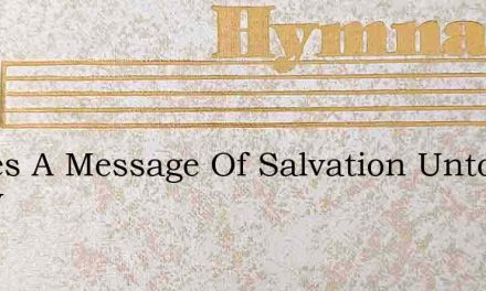 Theres A Message Of Salvation Unto Every – Hymn Lyrics