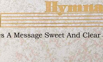 Theres A Message Sweet And Clear Jesus S – Hymn Lyrics