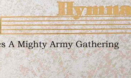 Theres A Mighty Army Gathering – Hymn Lyrics