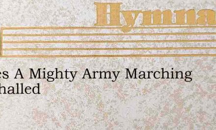 Theres A Mighty Army Marching Marshalled – Hymn Lyrics
