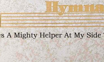 Theres A Mighty Helper At My Side Today – Hymn Lyrics