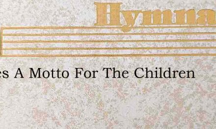 Theres A Motto For The Children – Hymn Lyrics