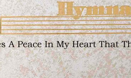 Theres A Peace In My Heart That The Wo – Hymn Lyrics