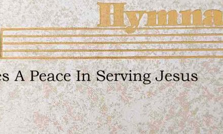 Theres A Peace In Serving Jesus – Hymn Lyrics